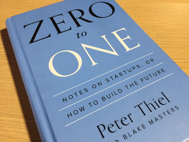 Zero to One - Notes On Startups, Or How to Build the Future