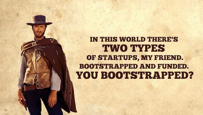 Clint Eastwood: In This World There's Two Types of Startups, My Friend. Bootstrapped and Funded. You Bootstrapped?