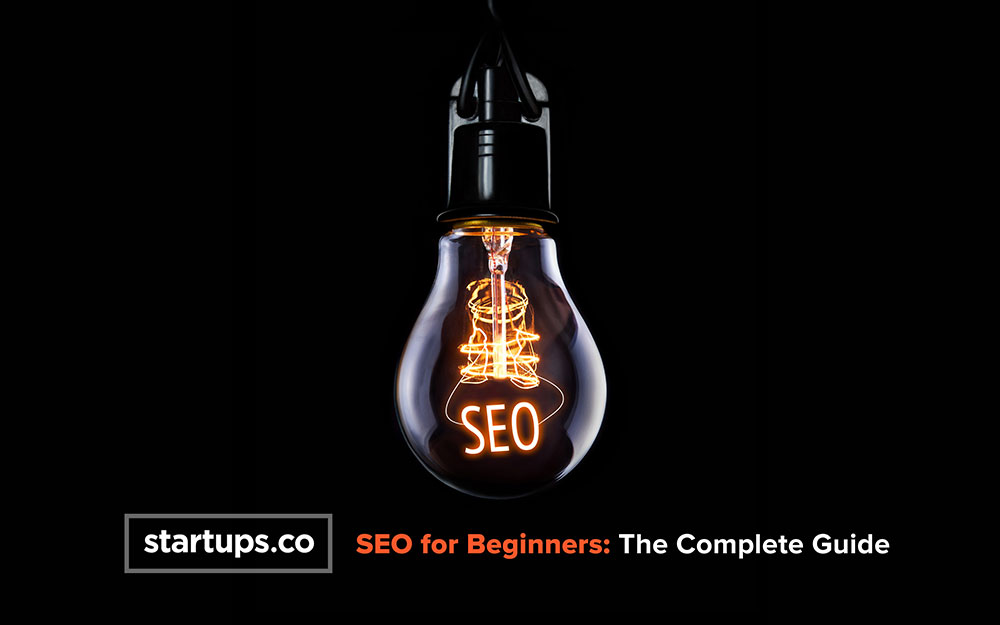 Startups.co SEO for Beginners: The Complete Guide